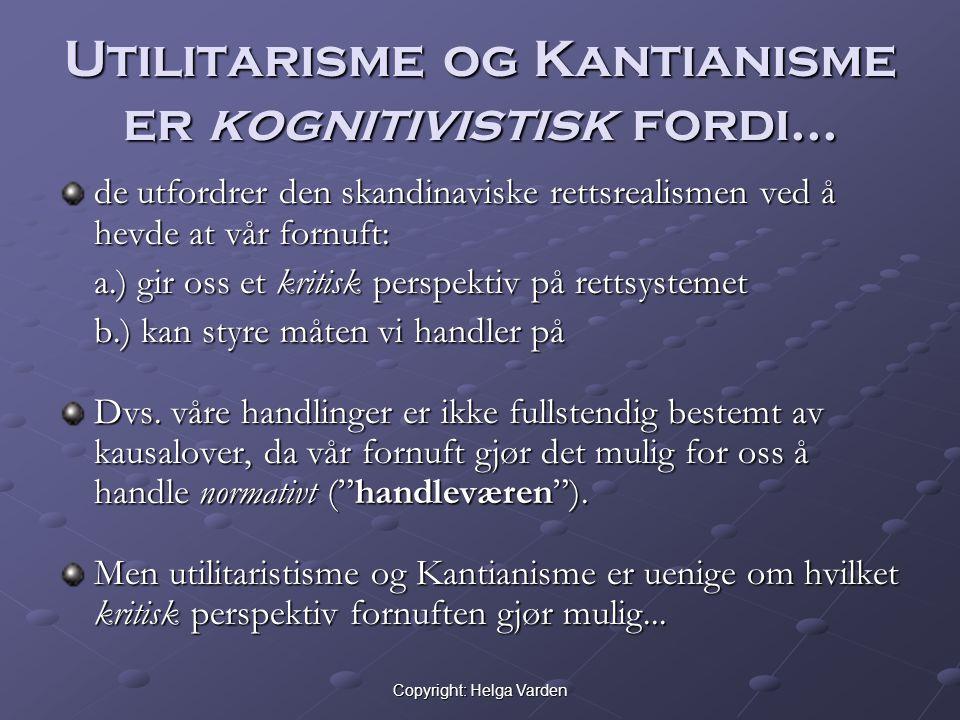 Copyright: Helga Varden Utilitarisme og Kantianisme er kognitivistisk fordi... de utfordrer den skandinaviske rettsrealismen ved å hevde at vår fornuf