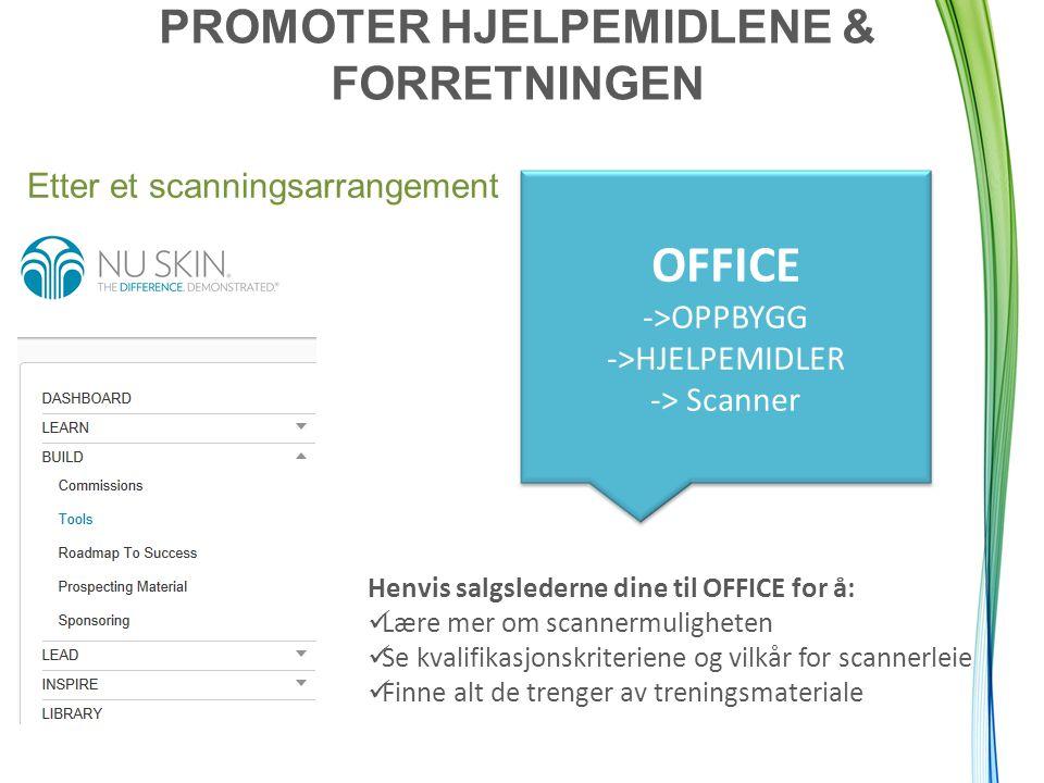 PROMOTER HJELPEMIDLENE & FORRETNINGEN Etter et scanningsarrangement OFFICE ->OPPBYGG ->HJELPEMIDLER -> Scanner Henvis salgslederne dine til OFFICE for