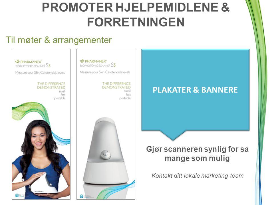 PROMOTER HJELPEMIDLENE & FORRETNINGEN Til møter & arrangementer PLAKATER & BANNERE Gjør scanneren synlig for så mange som mulig Kontakt ditt lokale marketing-team