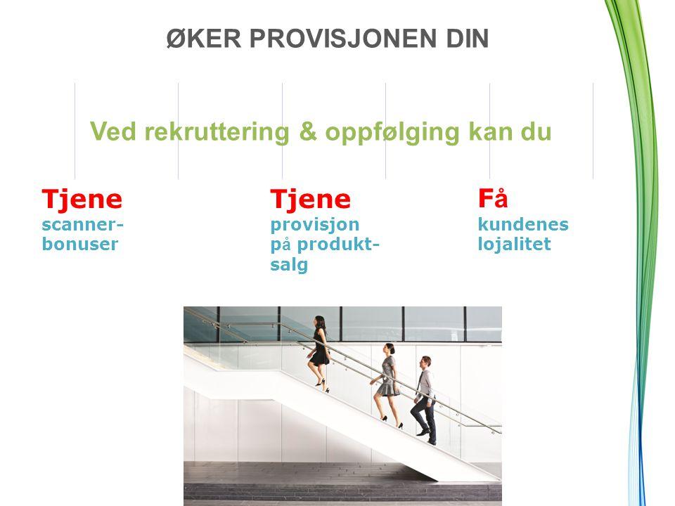 ØKER PROVISJONEN DIN Tjene provisjon p å produkt- salg Tjene scanner- bonuser Ved rekruttering & oppfølging kan du F å kundenes lojalitet