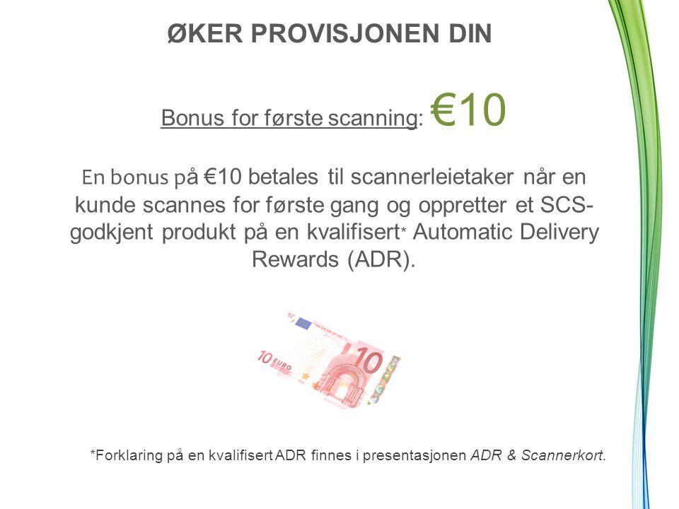 Bonus for første scanning: €10 En bonus p å €10 betales til scannerleietaker når en kunde scannes for første gang og oppretter et SCS- godkjent produkt på en kvalifisert * Automatic Delivery Rewards (ADR).