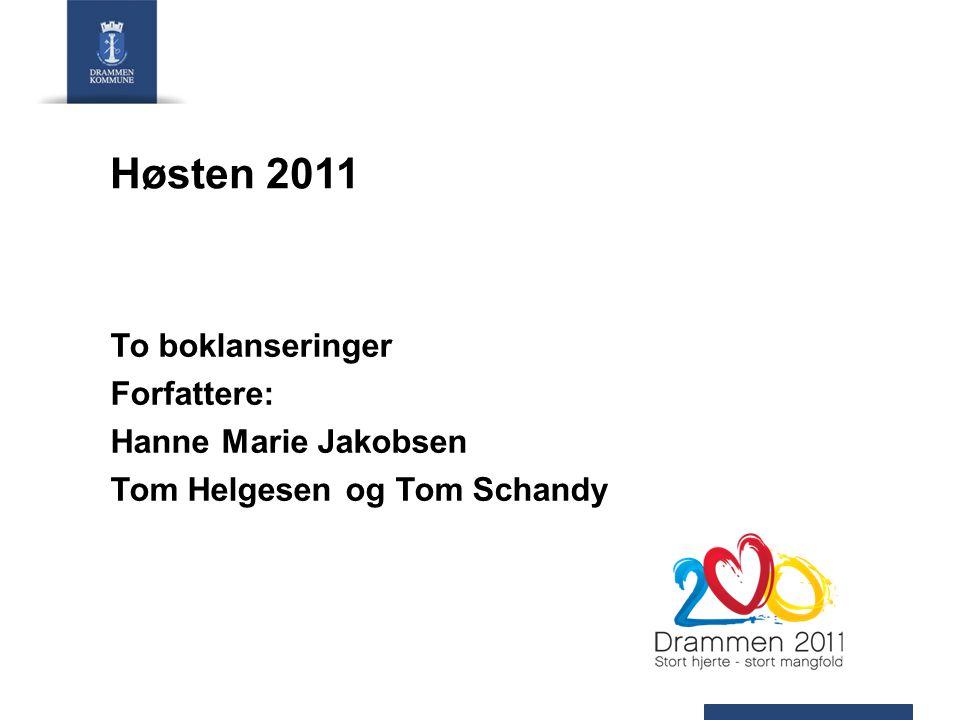 Høsten 2011 To boklanseringer Forfattere: Hanne Marie Jakobsen Tom Helgesen og Tom Schandy
