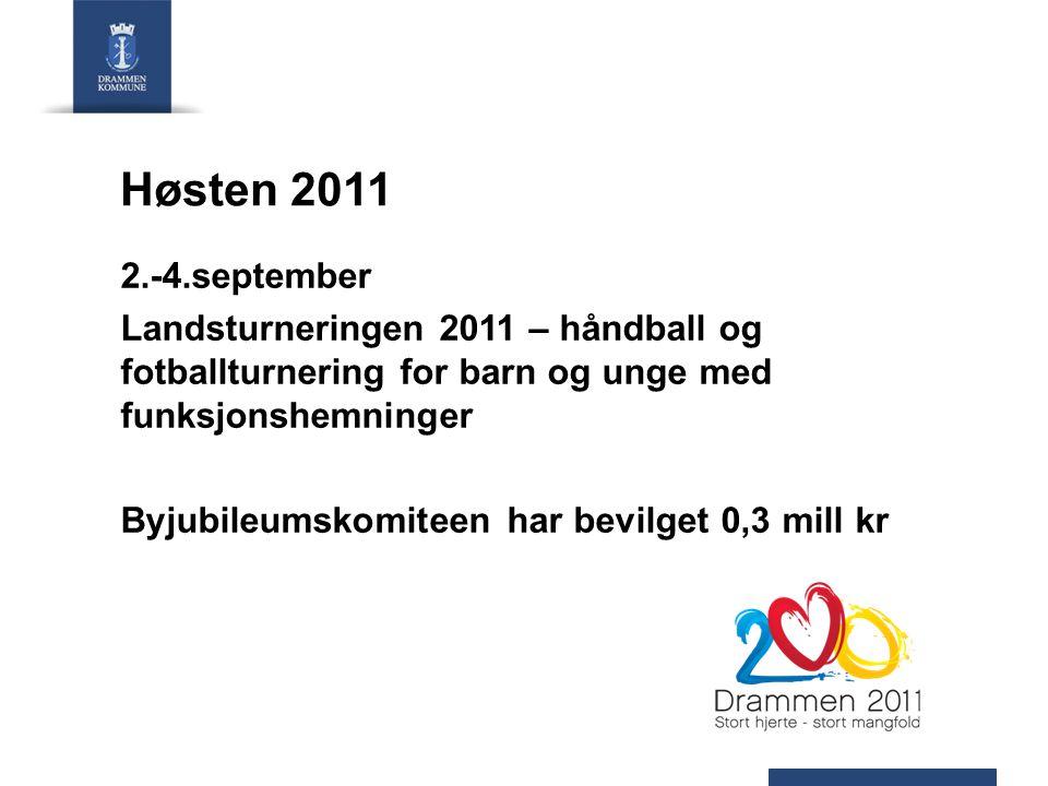 Høsten 2011 2.-4.september Landsturneringen 2011 – håndball og fotballturnering for barn og unge med funksjonshemninger Byjubileumskomiteen har bevilget 0,3 mill kr