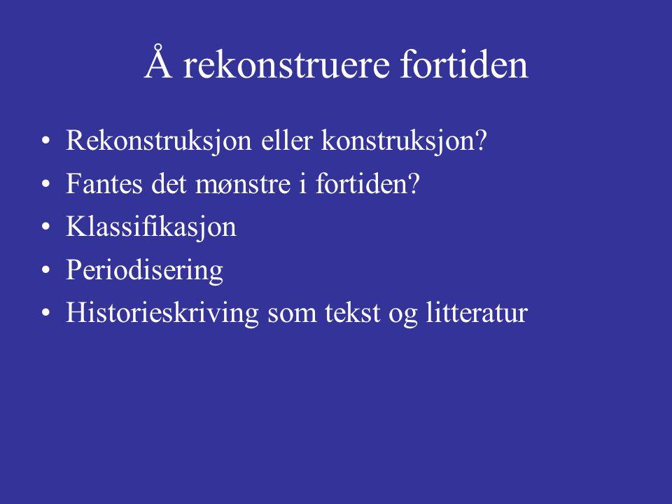 Å rekonstruere fortiden Rekonstruksjon eller konstruksjon.
