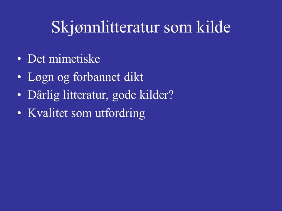 Skjønnlitteratur som kilde Det mimetiske Løgn og forbannet dikt Dårlig litteratur, gode kilder.