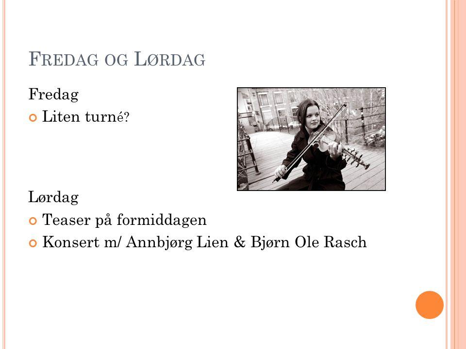 F REDAG OG L ØRDAG Fredag Liten turn é.