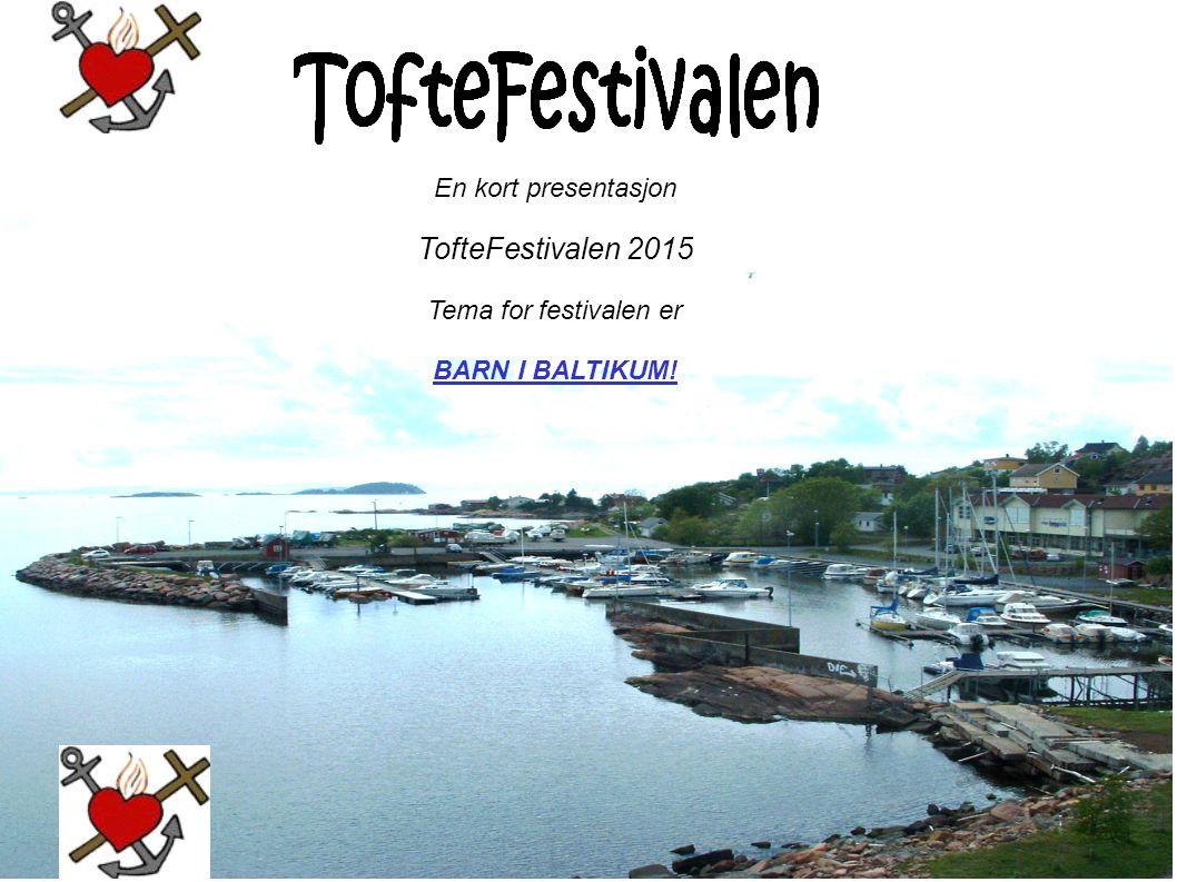En kort presentasjon TofteFestivalen 2015 Tema for festivalen er BARN I BALTIKUM!