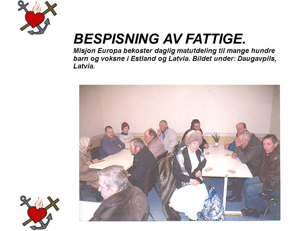 BESPISNING AV FATTIGE. Misjon Europa bekoster daglig matutdeling til mange hundre barn og voksne i Estland og Latvia. Bildet under: Daugavpils, Latvia