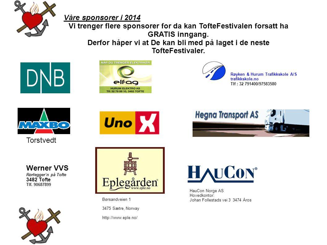 Våre sponsorer i 2014 Vi trenger flere sponsorer for da kan TofteFestivalen forsatt ha GRATIS inngang. Derfor håper vi at De kan bli med på laget i de