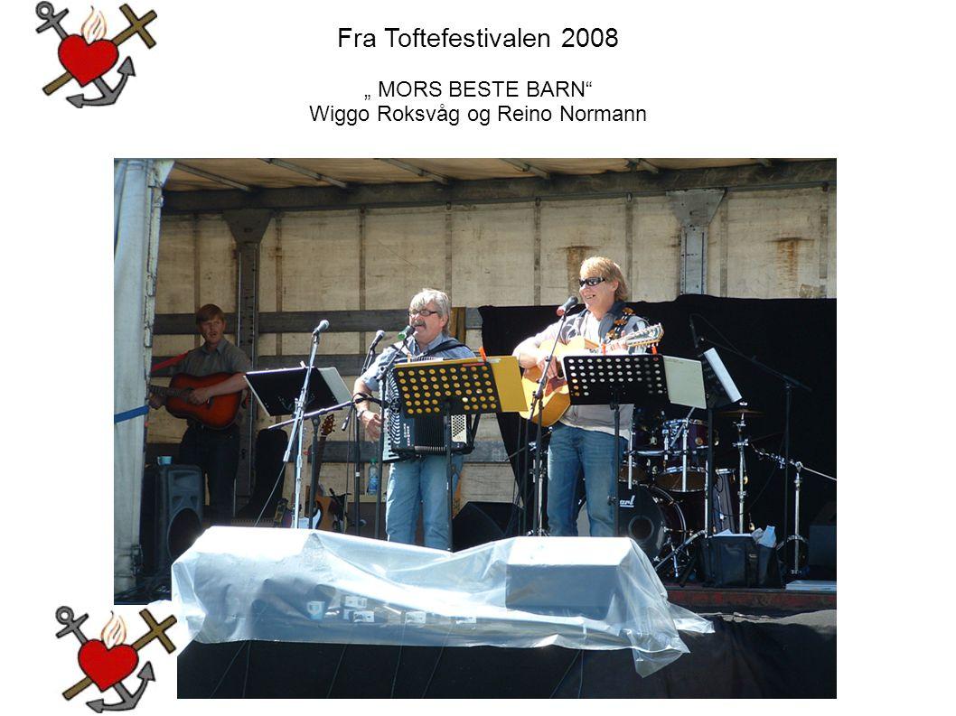 """Fra Toftefestivalen 2008 """" MORS BESTE BARN"""" Wiggo Roksvåg og Reino Normann"""