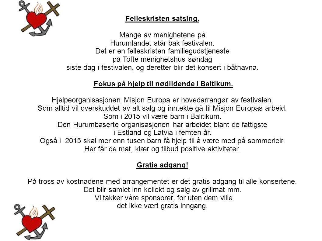Felleskristen satsing. Mange av menighetene på Hurumlandet står bak festivalen. Det er en felleskristen familiegudstjeneste på Tofte menighetshus sønd