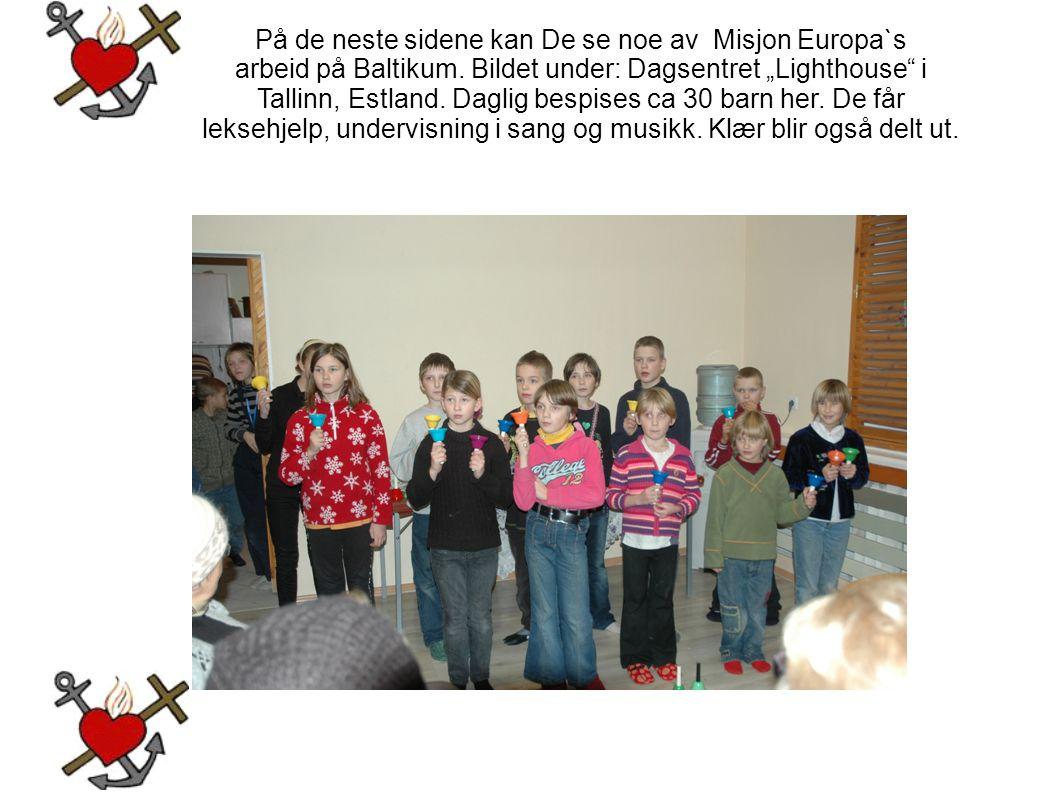 """På de neste sidene kan De se noe av Misjon Europa`s arbeid på Baltikum. Bildet under: Dagsentret """"Lighthouse"""" i Tallinn, Estland. Daglig bespises ca 3"""