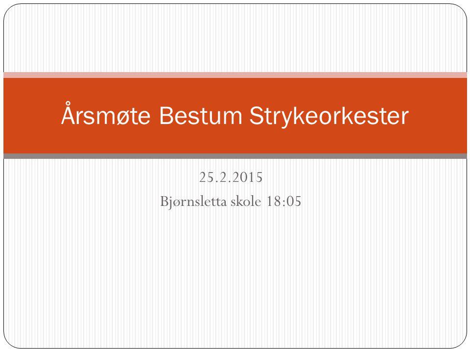 25.2.2015 Bjørnsletta skole 18:05 Årsmøte Bestum Strykeorkester