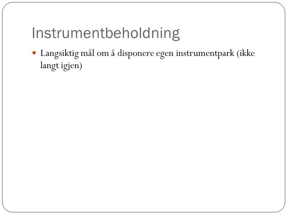 Instrumentbeholdning Langsiktig mål om å disponere egen instrumentpark (ikke langt igjen)