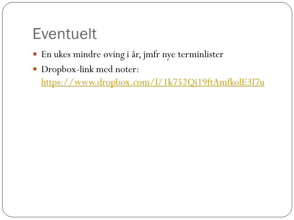 Eventuelt En ukes mindre øving i år, jmfr nye terminlister Dropbox-link med noter: https://www.dropbox.com/l/1k752Qi19ftAmfkolE3I7u https://www.dropbo
