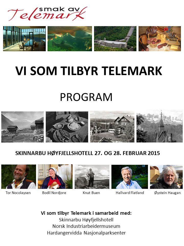 Vi som tilbyr Telemark i samarbeid med: Skinnarbu Høyfjellshotell Norsk Industriarbeidermuseum Hardangervidda Nasjonalparksenter VI SOM TILBYR TELEMARK PROGRAM SKINNARBU HØYFJELLSHOTELL 27.