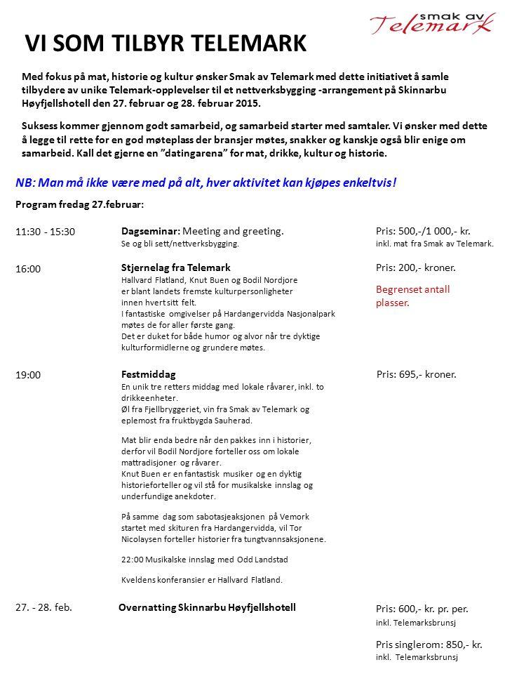 VI SOM TILBYR TELEMARK Med fokus på mat, historie og kultur ønsker Smak av Telemark med dette initiativet å samle tilbydere av unike Telemark-opplevelser til et nettverksbygging -arrangement på Skinnarbu Høyfjellshotell den 27.