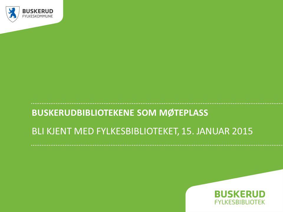 BUSKERUDBIBLIOTEKENE SOM MØTEPLASS BLI KJENT MED FYLKESBIBLIOTEKET, 15. JANUAR 2015