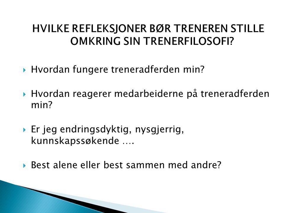 HVILKE REFLEKSJONER BØR TRENEREN STILLE OMKRING SIN TRENERFILOSOFI.