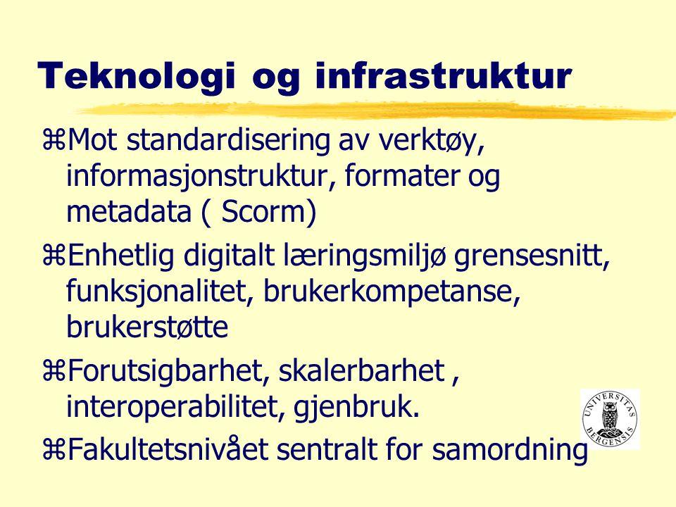 Teknologi og infrastruktur zMot standardisering av verktøy, informasjonstruktur, formater og metadata ( Scorm) zEnhetlig digitalt læringsmiljø grensesnitt, funksjonalitet, brukerkompetanse, brukerstøtte zForutsigbarhet, skalerbarhet, interoperabilitet, gjenbruk.