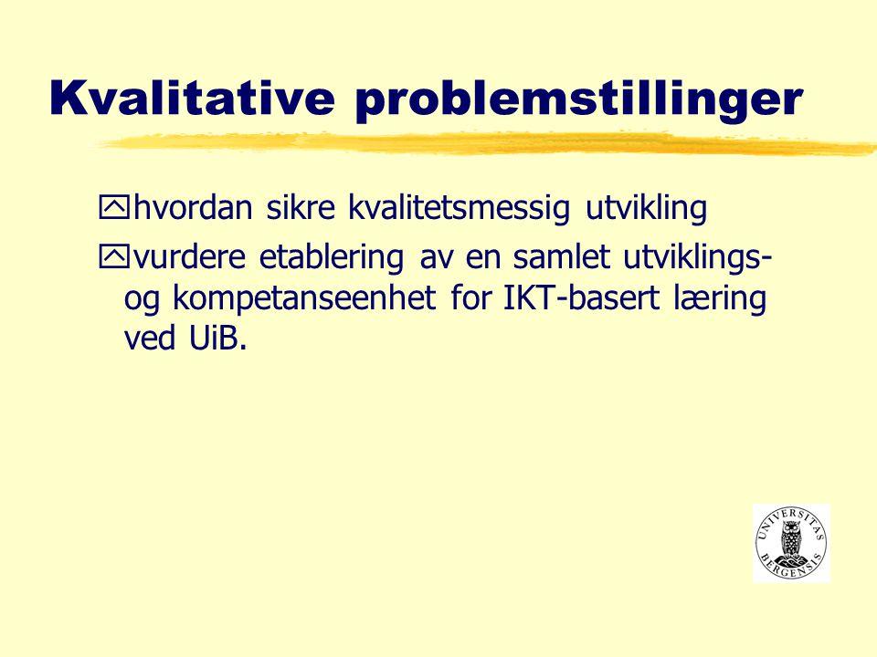 Kvalitative problemstillinger yhvordan sikre kvalitetsmessig utvikling yvurdere etablering av en samlet utviklings- og kompetanseenhet for IKT-basert læring ved UiB.