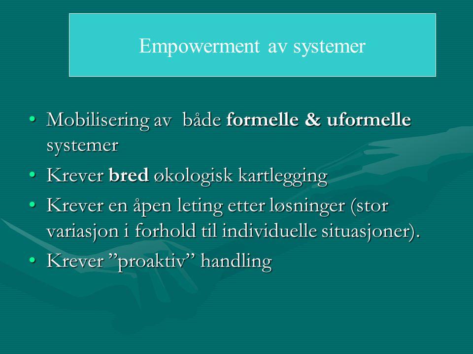 Mobilisering av både formelle & uformelle systemer Krever bred økologisk kartlegging Krever en åpen leting etter løsninger (stor variasjon i forhold til individuelle situasjoner).