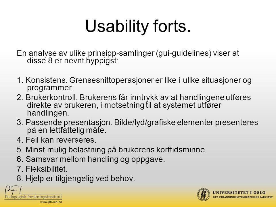 Usability forts. En analyse av ulike prinsipp-samlinger (gui-guidelines) viser at disse 8 er nevnt hyppigst: 1. Konsistens. Grensesnittoperasjoner er