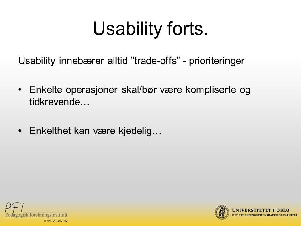 """Usability forts. Usability innebærer alltid """"trade-offs"""" - prioriteringer Enkelte operasjoner skal/bør være kompliserte og tidkrevende… Enkelthet kan"""