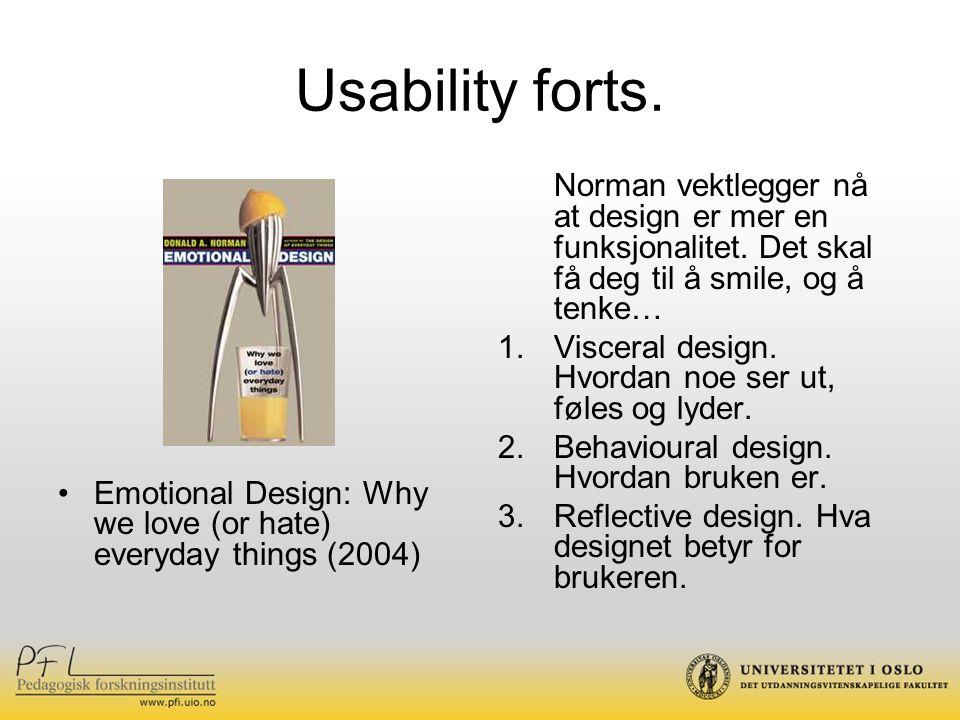 Usability forts. Emotional Design: Why we love (or hate) everyday things (2004) Norman vektlegger nå at design er mer en funksjonalitet. Det skal få d