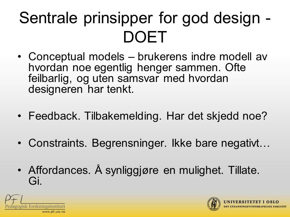 Sentrale prinsipper for god design - DOET Conceptual models – brukerens indre modell av hvordan noe egentlig henger sammen. Ofte feilbarlig, og uten s