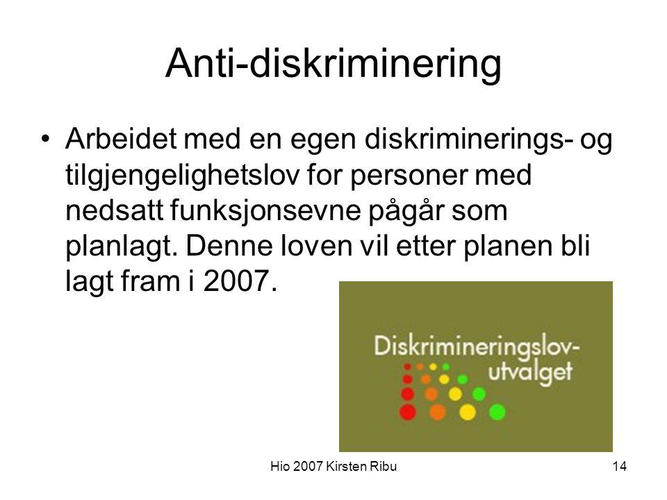 Hio 2007 Kirsten Ribu14 Anti-diskriminering Arbeidet med en egen diskriminerings- og tilgjengelighetslov for personer med nedsatt funksjonsevne pågår som planlagt.
