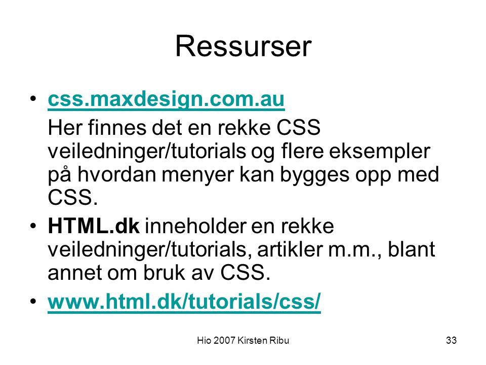Hio 2007 Kirsten Ribu33 Ressurser css.maxdesign.com.au Her finnes det en rekke CSS veiledninger/tutorials og flere eksempler på hvordan menyer kan bygges opp med CSS.
