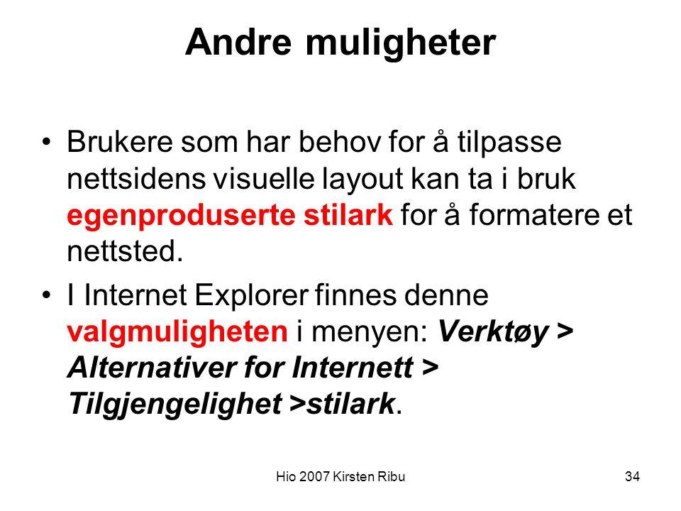 Hio 2007 Kirsten Ribu34 Andre muligheter Brukere som har behov for å tilpasse nettsidens visuelle layout kan ta i bruk egenproduserte stilark for å formatere et nettsted.