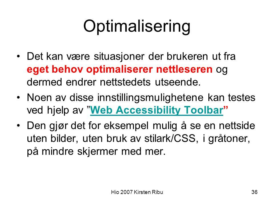 Hio 2007 Kirsten Ribu36 Optimalisering Det kan være situasjoner der brukeren ut fra eget behov optimaliserer nettleseren og dermed endrer nettstedets utseende.