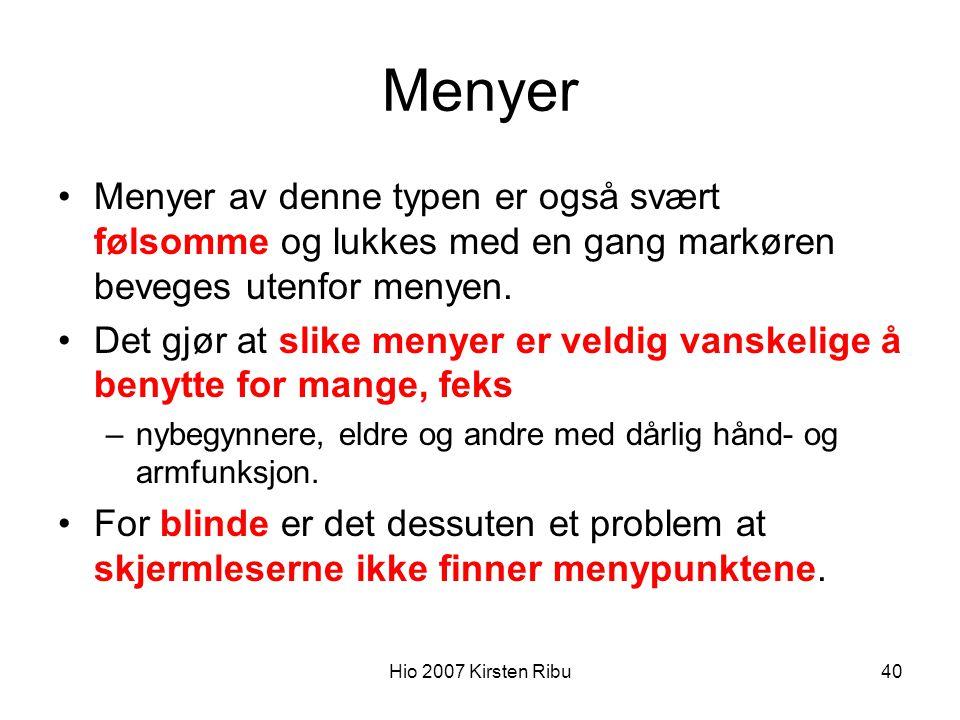 Hio 2007 Kirsten Ribu40 Menyer Menyer av denne typen er også svært følsomme og lukkes med en gang markøren beveges utenfor menyen.