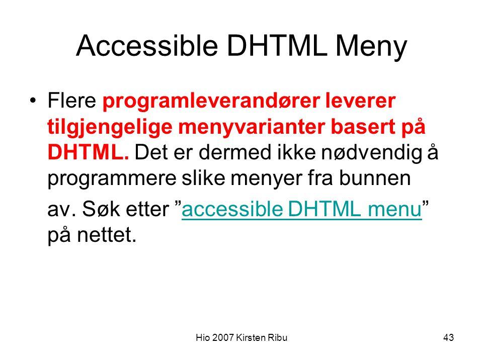 Hio 2007 Kirsten Ribu43 Accessible DHTML Meny Flere programleverandører leverer tilgjengelige menyvarianter basert på DHTML.
