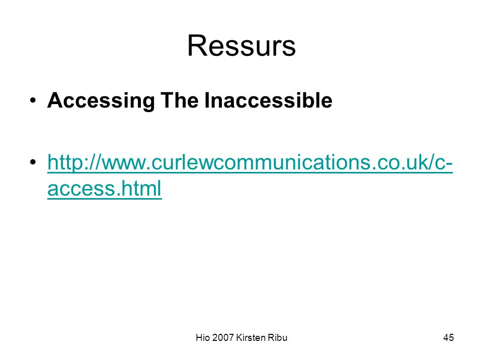 Hio 2007 Kirsten Ribu45 Ressurs Accessing The Inaccessible http://www.curlewcommunications.co.uk/c- access.htmlhttp://www.curlewcommunications.co.uk/c- access.html