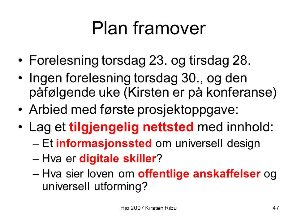 Hio 2007 Kirsten Ribu47 Plan framover Forelesning torsdag 23.