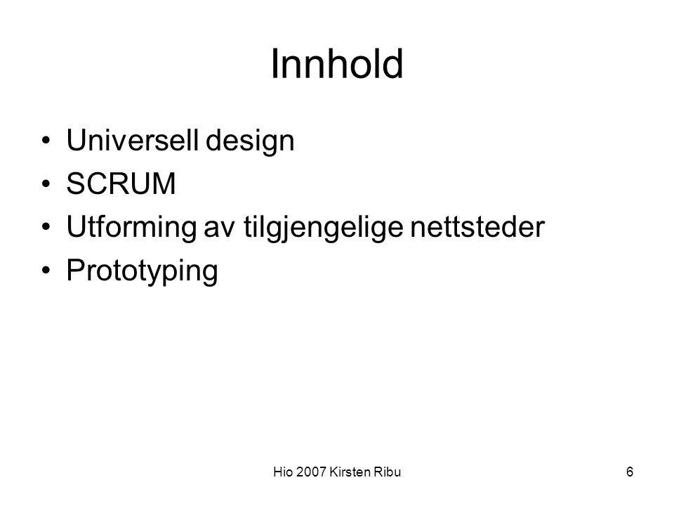 Hio 2007 Kirsten Ribu6 Innhold Universell design SCRUM Utforming av tilgjengelige nettsteder Prototyping