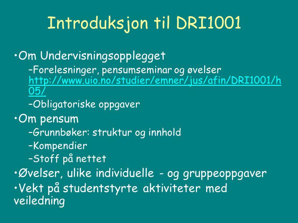 Introduksjon til DRI1001 Om Undervisningsopplegget –Forelesninger, pensumseminar og øvelser http://www.uio.no/studier/emner/jus/afin/DRI1001/h 05/ http://www.uio.no/studier/emner/jus/afin/DRI1001/h 05/ –Obligatoriske oppgaver Om pensum –Grunnbøker: struktur og innhold –Kompendier –Stoff på nettet Øvelser, ulike individuelle - og gruppeoppgaver Vekt på studentstyrte aktiviteter med veiledning