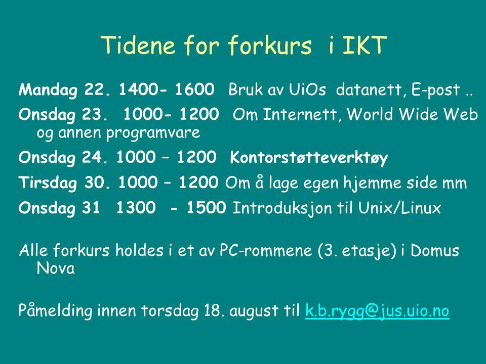 Tidene for forkurs i IKT Mandag 22.1400- 1600 Bruk av UiOs datanett, E-post..