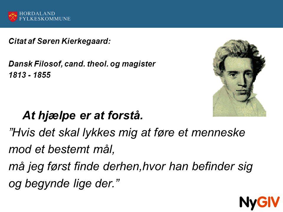 """Citat af Søren Kierkegaard: Dansk Filosof, cand. theol. og magister 1813 - 1855 At hjælpe er at forstå. """"Hvis det skal lykkes mig at føre et menneske"""