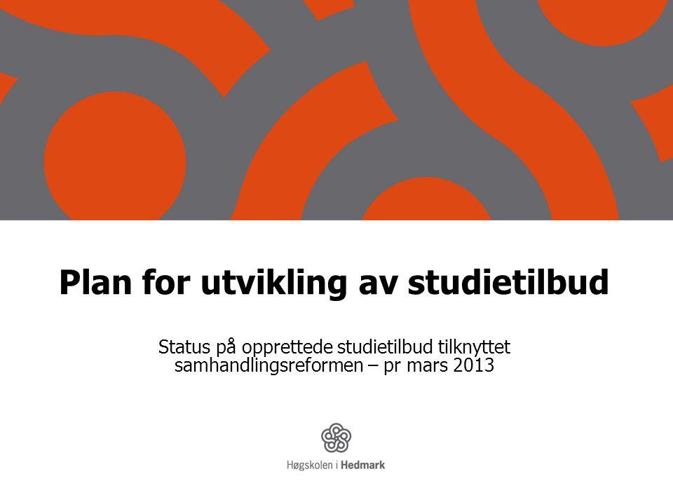 Plan for utvikling av studietilbud Status på opprettede studietilbud tilknyttet samhandlingsreformen – pr mars 2013
