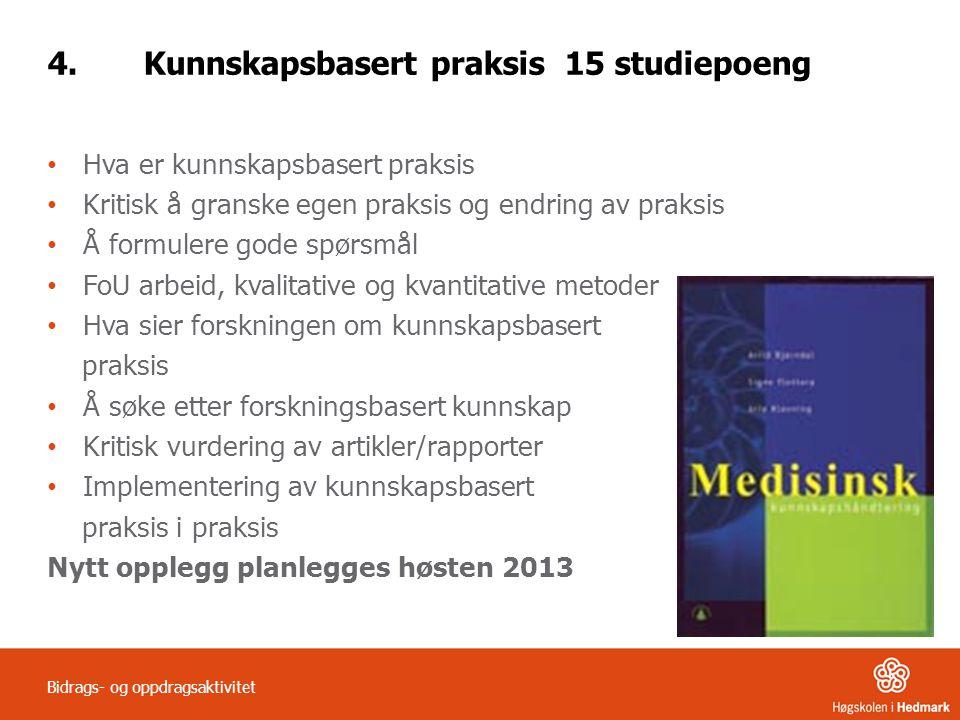 4.Kunnskapsbasert praksis 15 studiepoeng Bidrags- og oppdragsaktivitet Hva er kunnskapsbasert praksis Kritisk å granske egen praksis og endring av pra