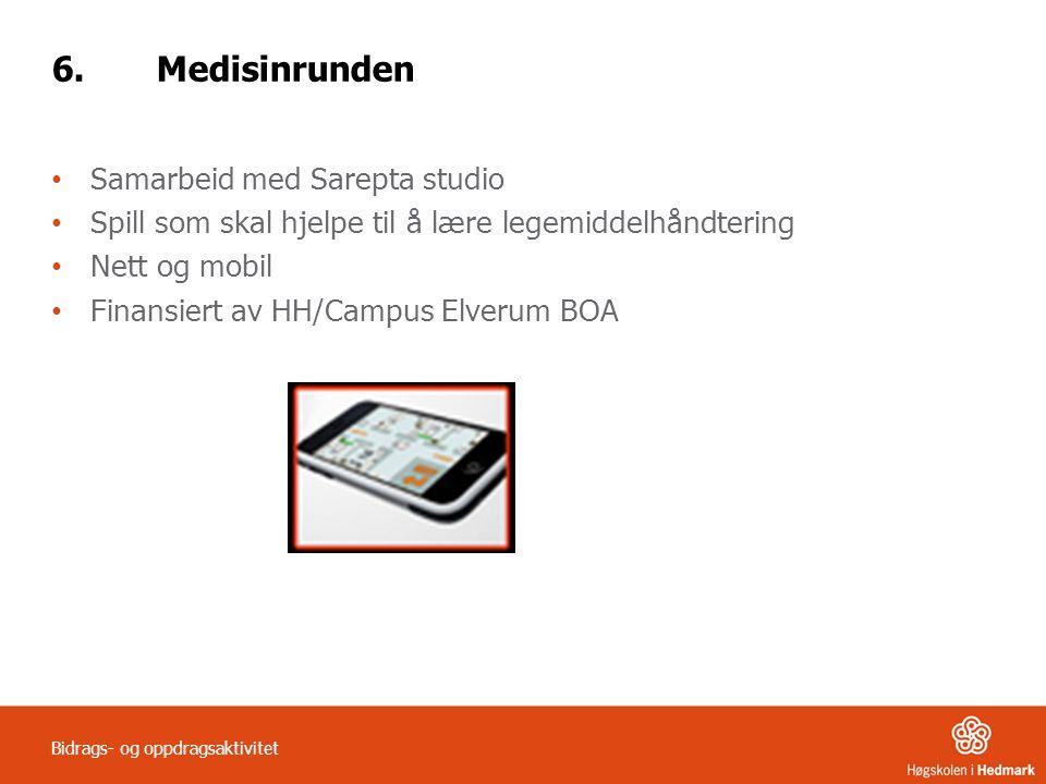 6.Medisinrunden Samarbeid med Sarepta studio Spill som skal hjelpe til å lære legemiddelhåndtering Nett og mobil Finansiert av HH/Campus Elverum BOA B