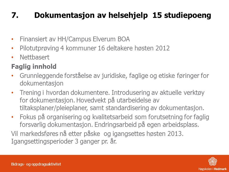 7.Dokumentasjon av helsehjelp 15 studiepoeng Finansiert av HH/Campus Elverum BOA Pilotutprøving 4 kommuner 16 deltakere høsten 2012 Nettbasert Faglig