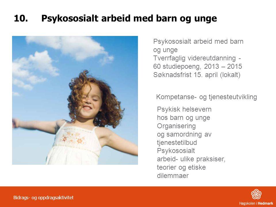 10.Psykososialt arbeid med barn og unge Bidrags- og oppdragsaktivitet Psykososialt arbeid med barn og unge Tverrfaglig videreutdanning - 60 studiepoen