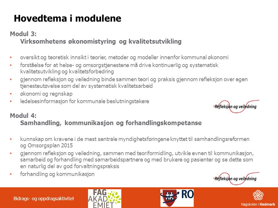 Hovedtema i modulene Modul 3: Virksomhetens økonomistyring og kvalitetsutvikling oversikt og teoretisk innsikt i teorier, metoder og modeller innenfor