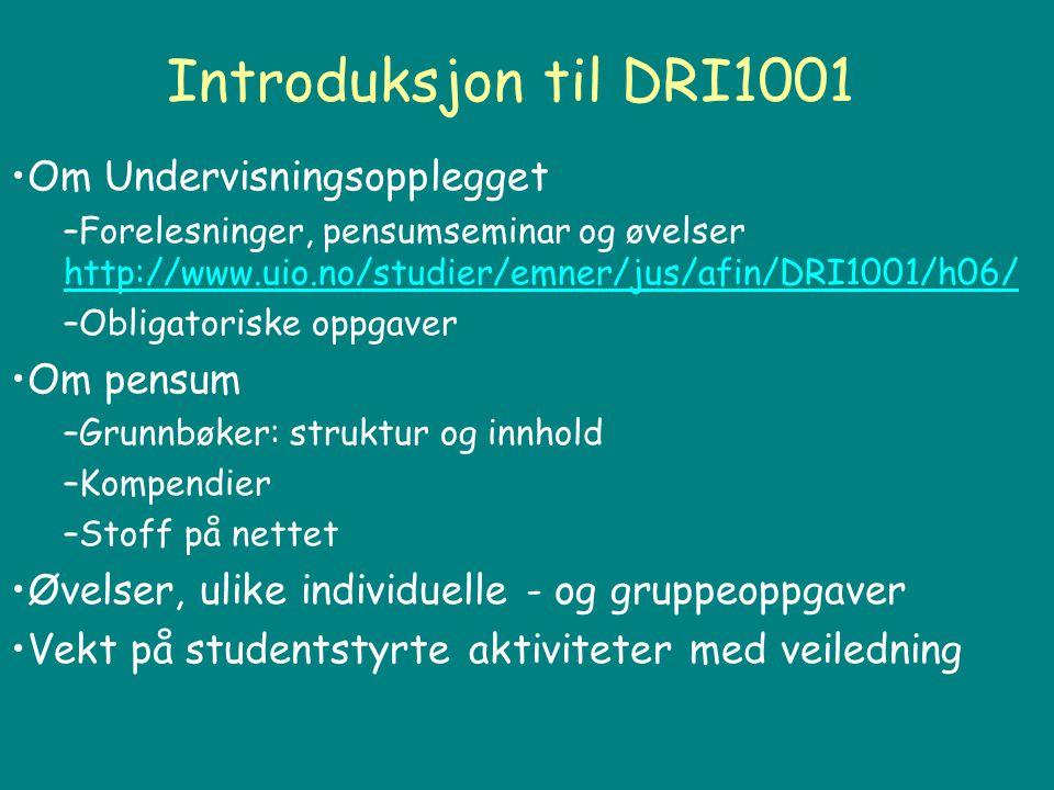Introduksjon til DRI1001 Om Undervisningsopplegget –Forelesninger, pensumseminar og øvelser http://www.uio.no/studier/emner/jus/afin/DRI1001/h06/ http