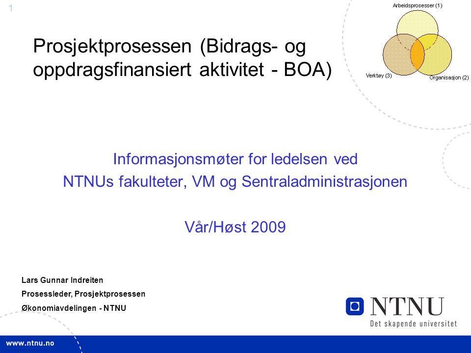 1 Prosjektprosessen (Bidrags- og oppdragsfinansiert aktivitet - BOA) Informasjonsmøter for ledelsen ved NTNUs fakulteter, VM og Sentraladministrasjone
